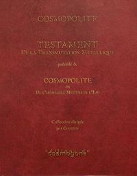 Cosmopolite - Testament de la transmutation métallique - Précédé de Cosmopolite ou De l'admirable mystère de l'eau.