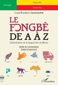 Cossi Boniface Gnanguenon - Le fongbè de A à Z - L'abécédaire de la lague fon du Bénin.