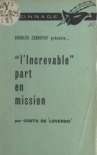 Costa de Loverdo et Charles Exbrayat - L'Increvable part en mission.