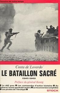 Costa de Loverdo et Marie-Pierre Koenig - Le bataillon sacré, 1942-1945.