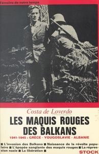 Costa de Loverdo - Les maquis rouges des Balkans - 1941-1945 : Grèce, Yougoslavie, Albanie.