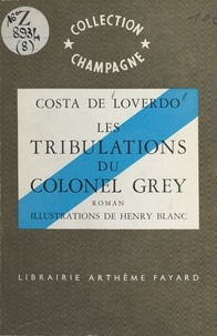 Costa de Loverdo et Henry Blanc - Les tribulations du colonel Grey.