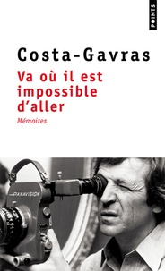 Costa-Gavras - Va où il est impossible d'aller - Mémoires.