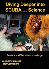 Costantino Balestra et  Peter Germonpré - Diving Deeper into SCUBA... Science - Practical and Theoretical Knowledge.
