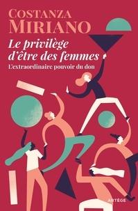 Costanza Miriano - Le privilège d'être des femmes - L'extraordinaire pouvoir du don.