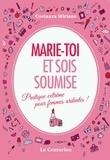 Costanza Miriano - Marie-toi et sois soumise - Pratique extrême pour femmes ardentes !.