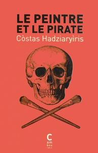 Costas Hadziaryiris - Le peintre et le pirate.