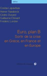 Costas Lapavitsas et Heiner Flassbeck - Euro, plan B - Sortir de la crise en Grèce, en France et en Europe.