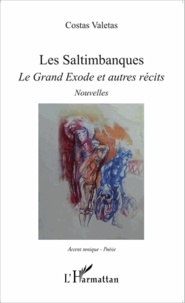 Costas Valetas - Les saltimbanques - Le grand exode et autres récits.