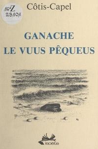Cotis-Capel et Michel Beurton - Ganache, le vuus pêqueus - En langue normande.
