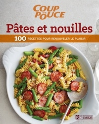 Coup de pouce, - Pâtes et nouilles - 100 recettes pour renouveler le plaisir.