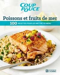Coup de pouce, - Poissons et fruits de mer - 100 recette pour les mettre au menu.