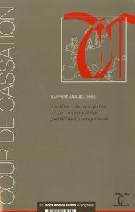 Cour de cassation - La cour de cassation et la construction juridique européenne - Rapport annuel 2006.