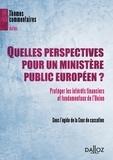 Cour de cassation - Quelles perspectives pour un ministère public européen ? - Protéger les intérêts financiers et fondamentaux de l'Union.