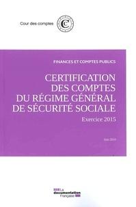 Certification des comptes du régime général de sécurite sociale-exercice 2015 -  Cour des comptes |