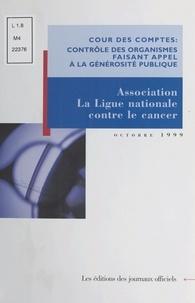 Cour des comptes - Contrôle des organismes faisant appel à la générosité publique - Observations de la Cour des comptes sur les comptes d'emploi pour 1993 à 1995 des ressources collectées auprès du public par l'association La Ligue nationale contre le cancer.