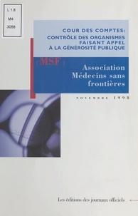 Cour des comptes - Contrôle des organismes faisant appel à la générosité publique - Observations de la Cour des comptes sur les comptes d'emploi pour 1993 à 1995 des ressources collectées auprès du public par l'Association Médecins sans frontières, MSF.