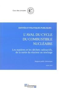 Cour des comptes - L'aval du cycle du combustible nucléaire - Les matières et les déchets radioactifs, de la sortie du réacteur au stockage - Entités et politiques publiques.