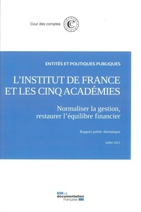Cour des comptes - L'Institut de France et les cinq académies - Normaliser la gestion, restaurer l'équilibre financier.