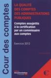 Cour des comptes - La qualité des comptes des administrations publiques - Comptes assujettis à la certification par un commissaire aux comptes - exercice 2012.