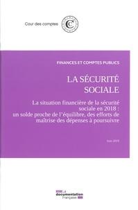 Cour des comptes - La sécurité sociale - Volume 1, La situation financière de la sécurité sociale en 2018 - Un solde proche de l'ésuilibre, des efforts de maîtrise des dépenses à poursuivre.