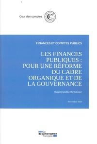 Cour des comptes - Les finances publiques : pour une réforme du cadre organique et de la gouvernance - Rapport public thématique - Novembre 2020.