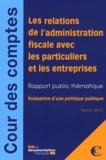 Cour des comptes - Les relations de l'administration fiscale avec les particuliers et les entreprises - Evaluation d'une politique publique.