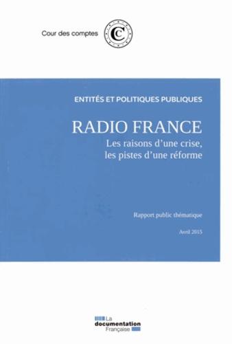 Cour des comptes - Radio France - Les raisons d'une crise, les pistes d'une réforme.