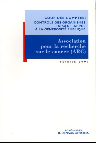 Cour des comptes - Rapport d'observations définitives de la Cour des comptes sur les comptes d'emploi 1998 à 2002 des ressources collectées auprès de l'Association pour la recherche sur le cancer (ARC).