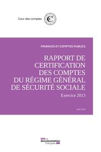 Rapport de certification des comptes du régime général de sécurité sociale- Exercice 2013 / juin 2014 -  Cour des comptes |