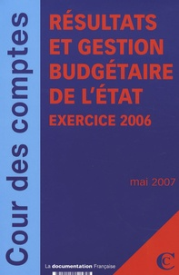 Cour des comptes - Résultats et Gestion Budgétaire de l'Etat - Certification des comptes de l'Etat, exercice 2006.