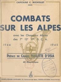 Courbe Michollet et Jean Vallette d'Osia - Combats sur les Alpes, avec les Chasseurs alpins des 7e, 13e, 27e B. C. A., 1944-1945.
