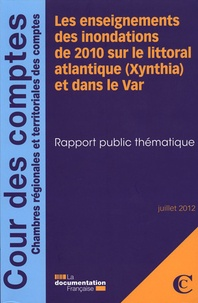Cours des comptes - Les enseignements des inondations de 2010 sur le littoral atlantique (Xynthia) et dans le Var - juillet 2012 - Rapport public thématique.