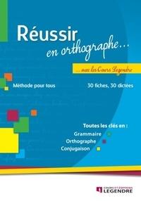 Réussir en orthographe avec les Cours Legendre - Méthode pour tous.pdf