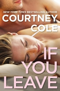 Courtney Cole - If You Leave - The Beautifully Broken Series: Book 2.