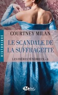 Courtney Milan - Les frères ténébreux Tome 4 : Le scandale de la suffragette.