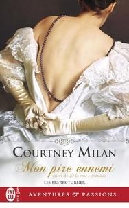 Courtney Milan - Les frères Turner Tome 1 : Mon pire ennemi - Suivi de Et la rose s'épanouit.