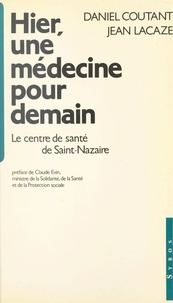 Coutant et Paul Lagarde - Hier, une médecine pour demain - Le centre de santé de Saint-Nazaire.