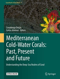 Covadonga Orejas et Carlos Jimenez - Mediterranean Cold-Water Corals: Past, Present and Future - Understanding the Deep-Sea Realms of Coral.