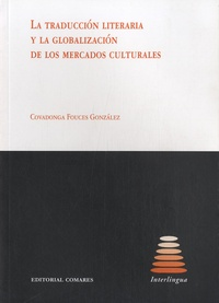 Covandonga Fouces Gonzales - La traduccion literaria y la globalizacion de los mercados culturales.