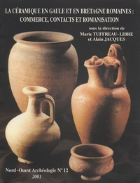 Marie Tuffreau-Libre et Alain Jacques - Nord-Ouest Archéologie N° 12/2001 : La céramique en Gaule et en Bretagne romaines : commerce, contacts et romanisation.