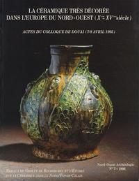Daniel Piton - Nord-Ouest Archéologie N° 7/1996 : La céramique très décorée dans l'Europe du Nord-Ouest (Xe-XVe siècle) - Actes du colloque de Douai (7-8 avril 1995).