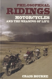 Craig Bourne - Philosophical Ridings - Motorcycles and the Meaning of Life.