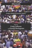 Craig Calhoun et Georgi M. Derluguian - Aftermath : A New Global Economic Order ?.
