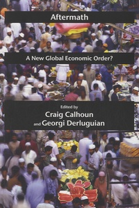 Craig Calhoun et Georgi M. Derluguian - Aftermath : A New Global Economic Order ?.