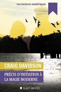 Craig Davidson - Précis d'initiation à la magie moderne.