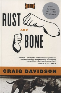 Craig Davidson - Rust and Bone : Stories.