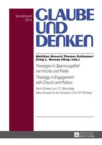 Craig l. Nessan et Matthias Heesch - Theologie im Spannungsfeld von Kirche und Politik - Theology in Engagement with Church and Politics - Hans Schwarz zum 75. Geburtstag- Hans Schwarz on the Occasion of his 75 th  Birthday.