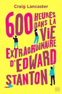 Craig Lancaster - 600 heures dans la vie extraordinaire d'Edward Stanton.