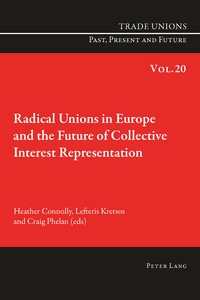 Craig Phelan et Heather Connolly - Radical Unions in Europe and the Future of Collective Interest Representation.